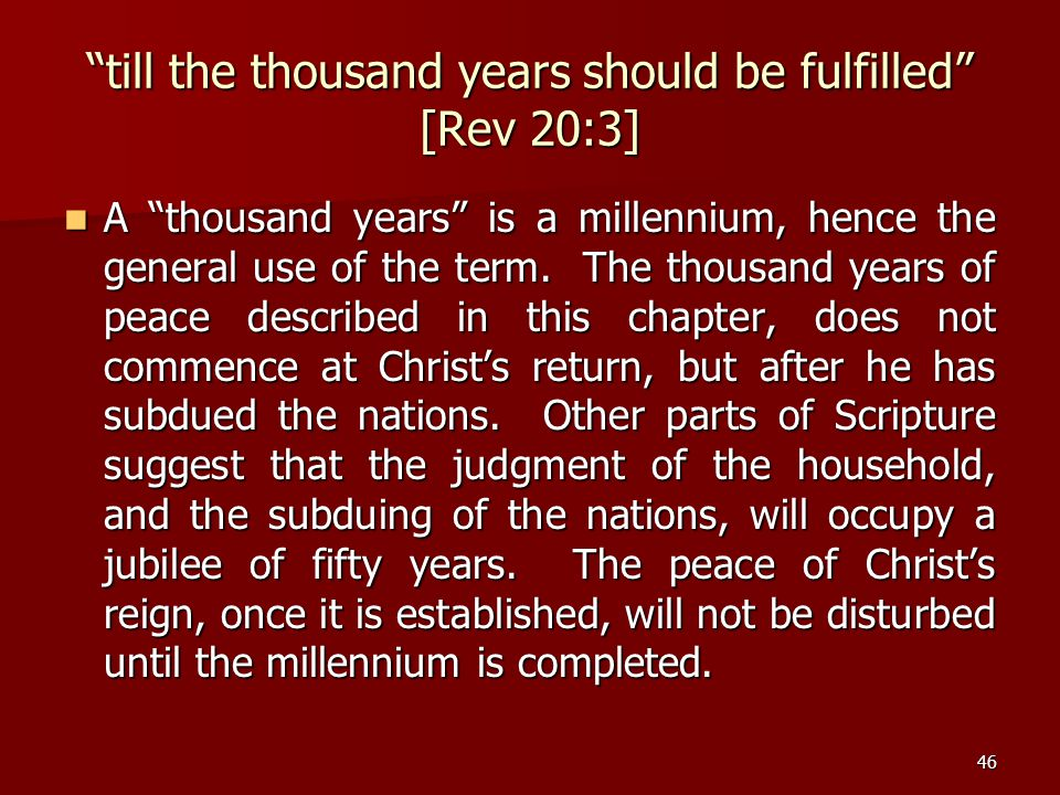 till the thousand years should be fulfilled [Rev 20:3]